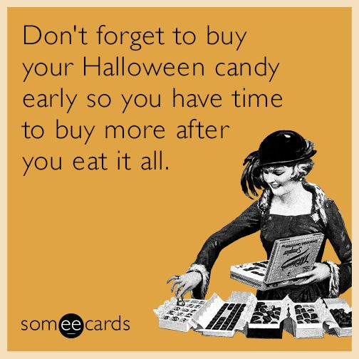 best-funny-quotes-dont-forget-to-buy-your-halloween-candy-early-so-you-have-time-to-buy-more